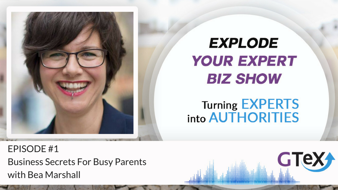 EPISODE #1 Business Secrets For Busy Parents with Bea Marshall