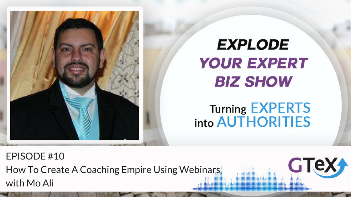 Episode #10 How To Create A Coaching Empire Using Webinars with Mo Ali