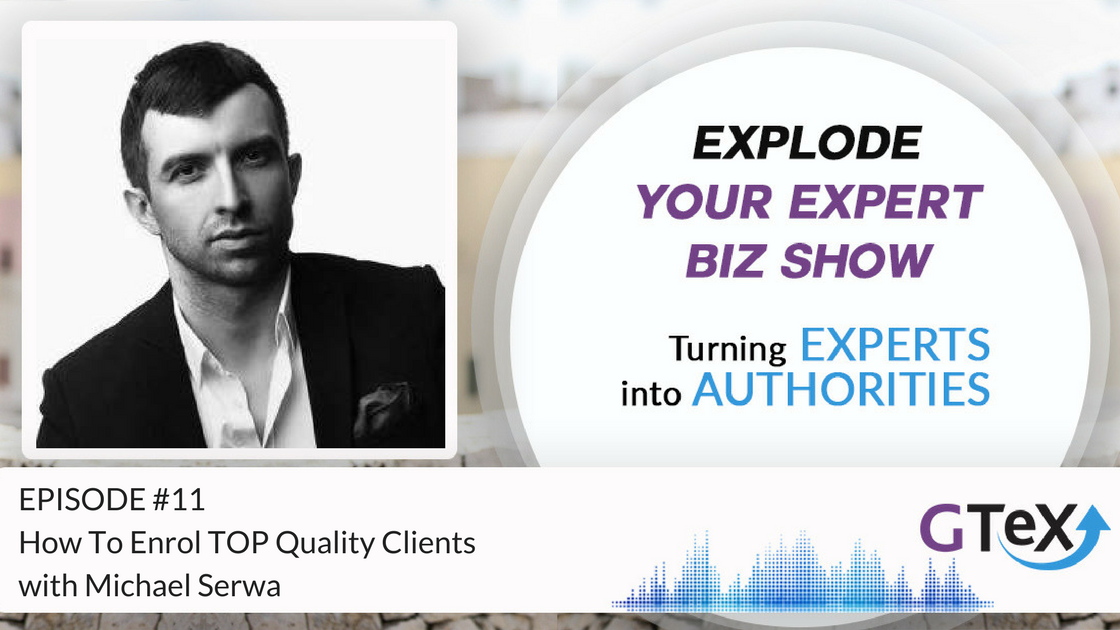 Episode #11 How To Enrol TOP Quality Clients with Michael Serwa