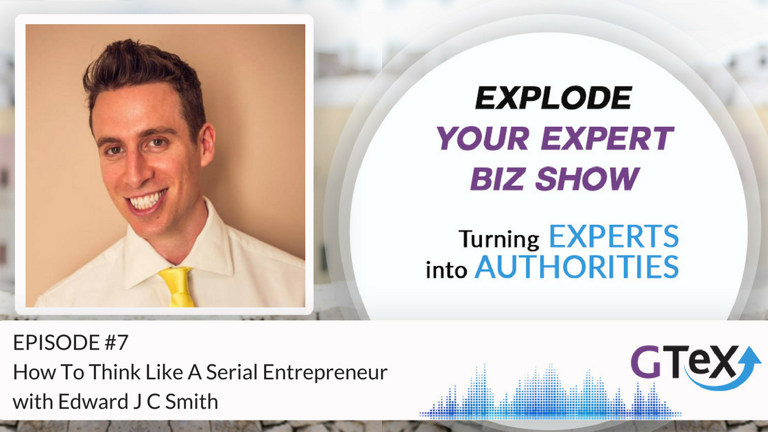 Episode #7 How To Think Like A Serial Entrepreneur with Edward J C Smith
