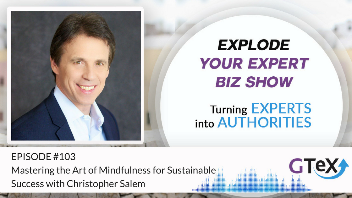 Episode #103 Mastering the Art of Mindfulness for Sustainable Success With Christopher Salem