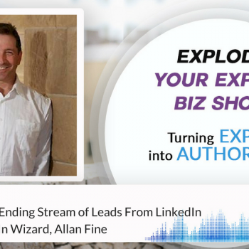 Episode #109 Create A Never Ending Stream of Leads From LinkedIn with The LinkedIn Wizard, Allan Fine