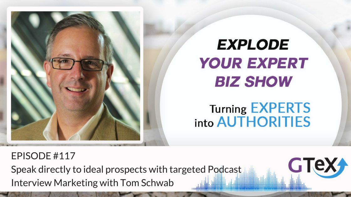 Episode #117 Speak directly to ideal prospects with targeted Podcast Interview Marketing with Tom Schwab