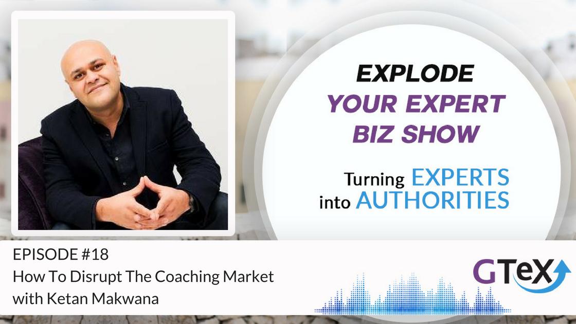 Episode #18 How To Disrupt The Coaching Market with Ketan Makwana