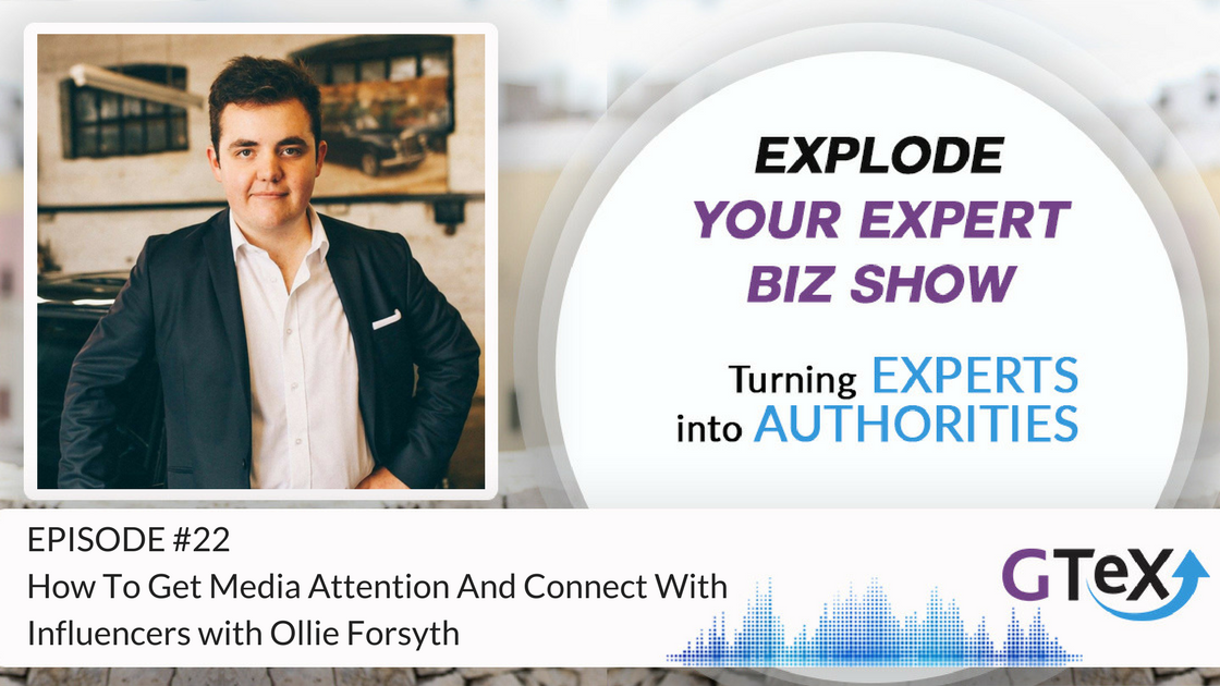 Episode #22 How To Get Media Attention And Connect With Influencers with Ollie Forsyth