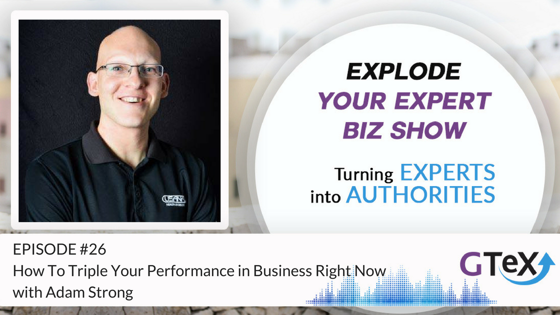 Episode #26 How To Triple Your Performance in Business Right Now with Adam Strong