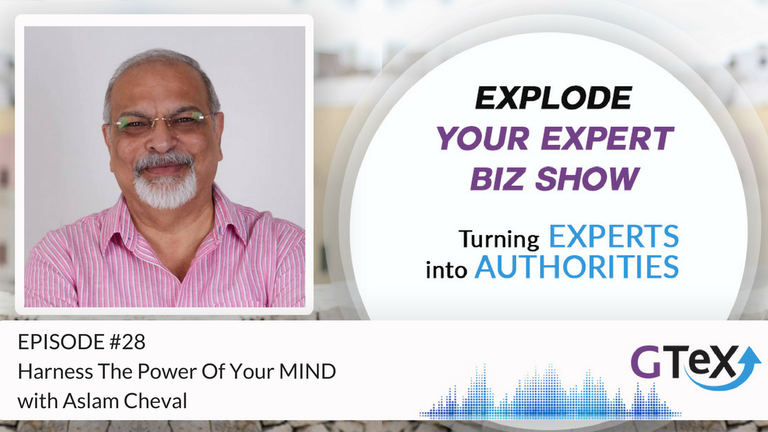 Episode #28 Harness The Power Of Your MIND with Aslam Cheval