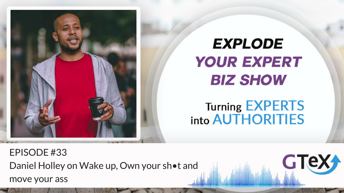 Episode #33 Daniel Holley on Wake up, Own your sh•t and move your ass