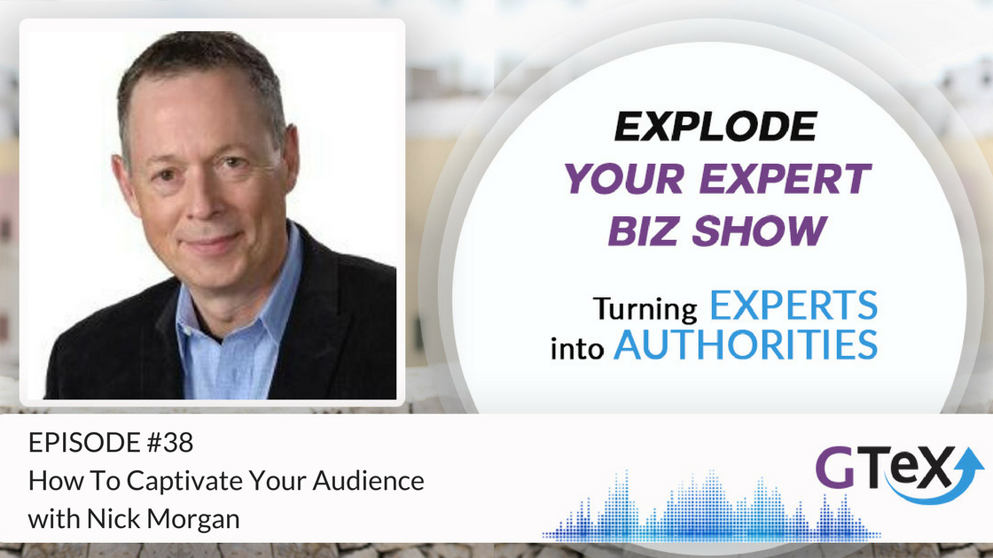 Episode #39 How To Captivate Your Audience With Nick Morgan