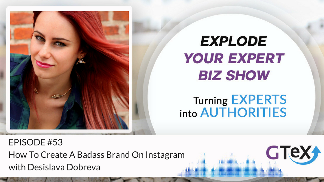 Episode #53 How To Create A Badass Brand On Instagram with Desislava Dobreva