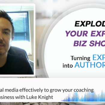 Episode #55 How to use social media effectively to grow your coaching and speaking business with Luke Knight