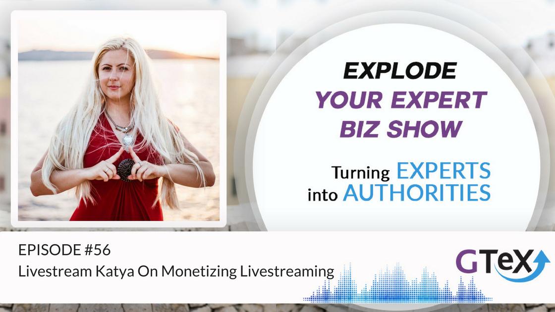 Episode #56 Livestream Katya On Monetizing Livestreaming