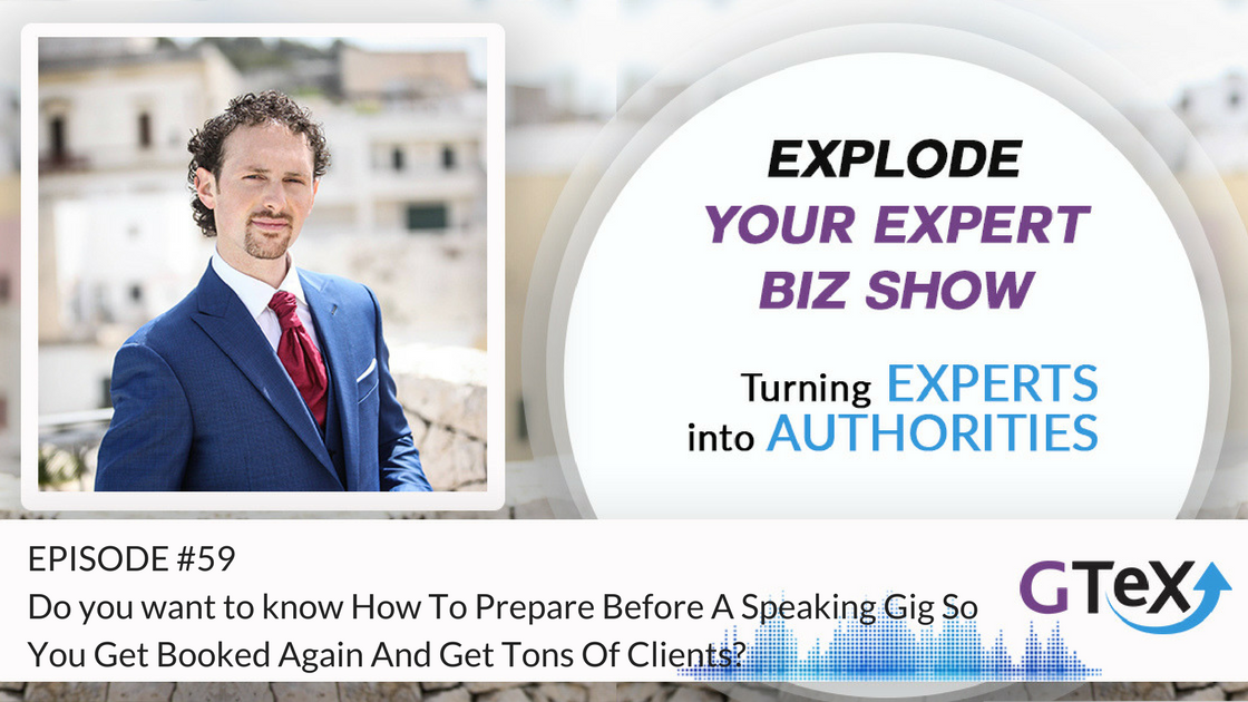 Episode #59 Do you want to know How To Prepare Before A Speaking Gig So You Get Booked Again And Get Tons Of Clients?