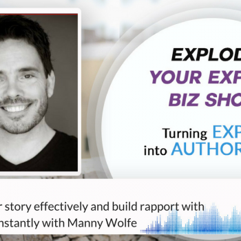 Episode #60 Manny Wolfe on How to tell your story effectively and build rapport with your audience instantly