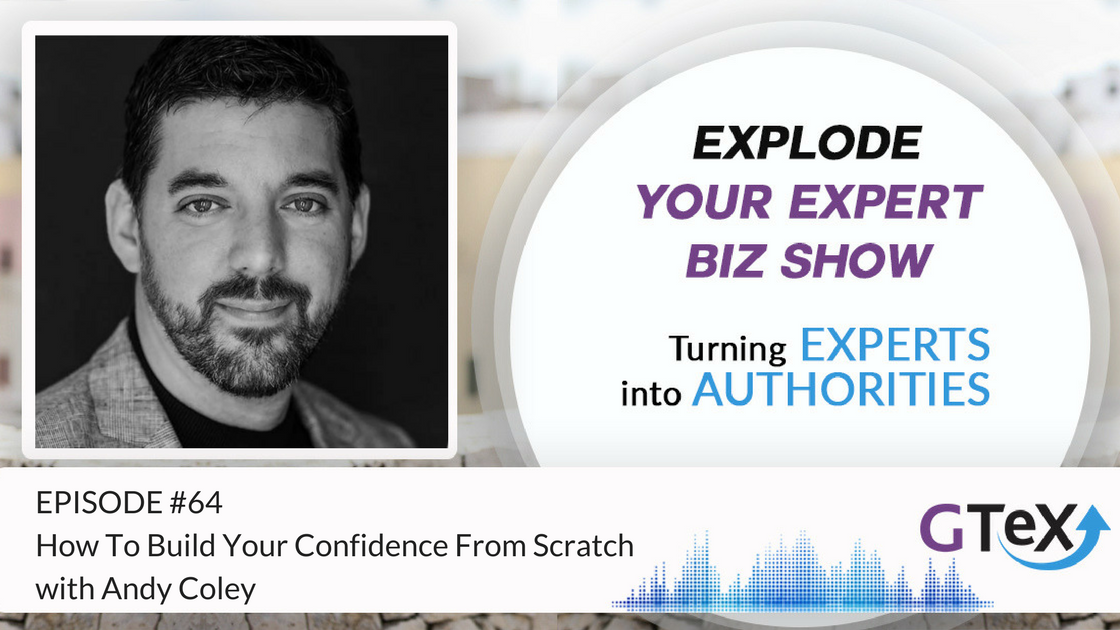 Episode #64 How To Build Your Confidence From Scratch with Andy Coley