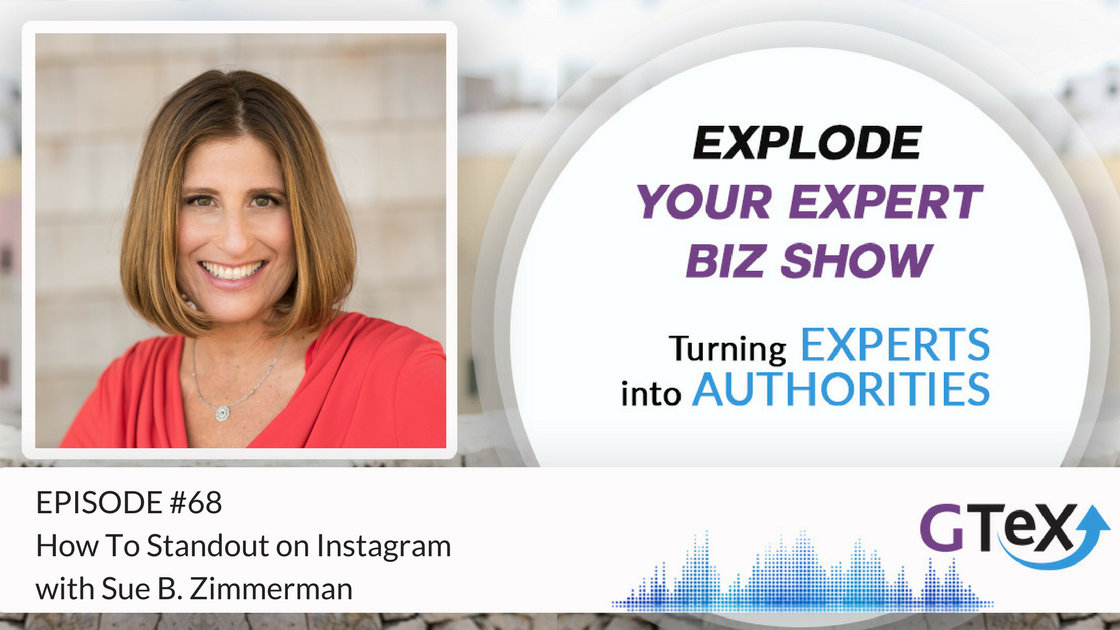 Episode #68 How To Standout on Instagram with Sue B. Zimmerman