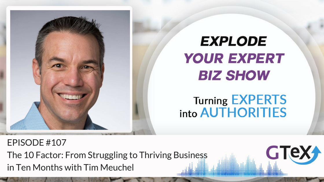 Episode #107 The 10 Factor: From Struggling to Thriving Business in Ten Months with Tim Meuchel