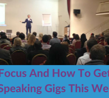 Focus and how to get 5 speaking gigs this week