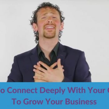 How To Connect Deeply With Your Clients To Grow Your Business