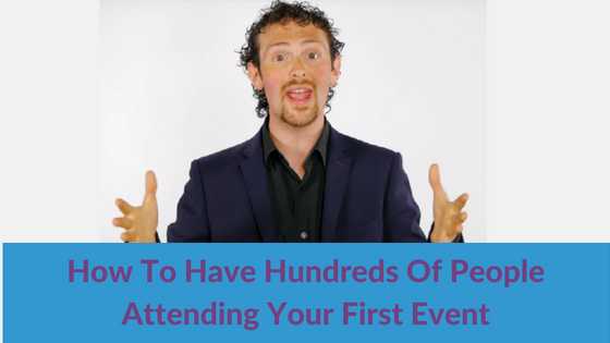 How To Have Hundreds Of People Attending Your First Event