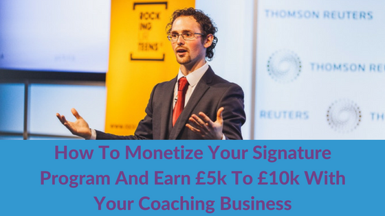 How To Monetize Your Signature Program And Earn £5k to £10k With Your Coaching Business