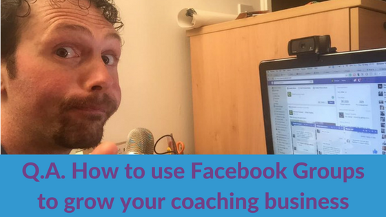 Q.A. How to use Facebook Groups to grow your coaching business