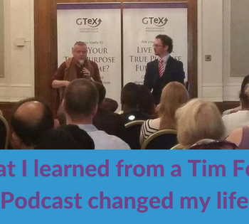 What I learned from a Tim Ferris Podcast changed my life