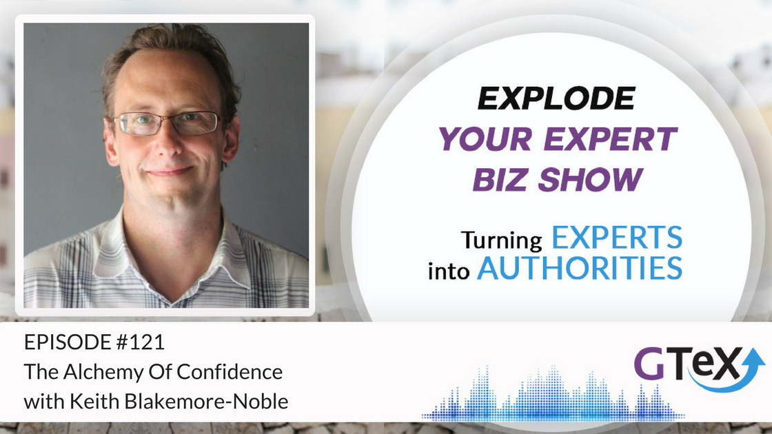 Episode #121 The Alchemy Of Confidence With Keith Blakemore-Noble