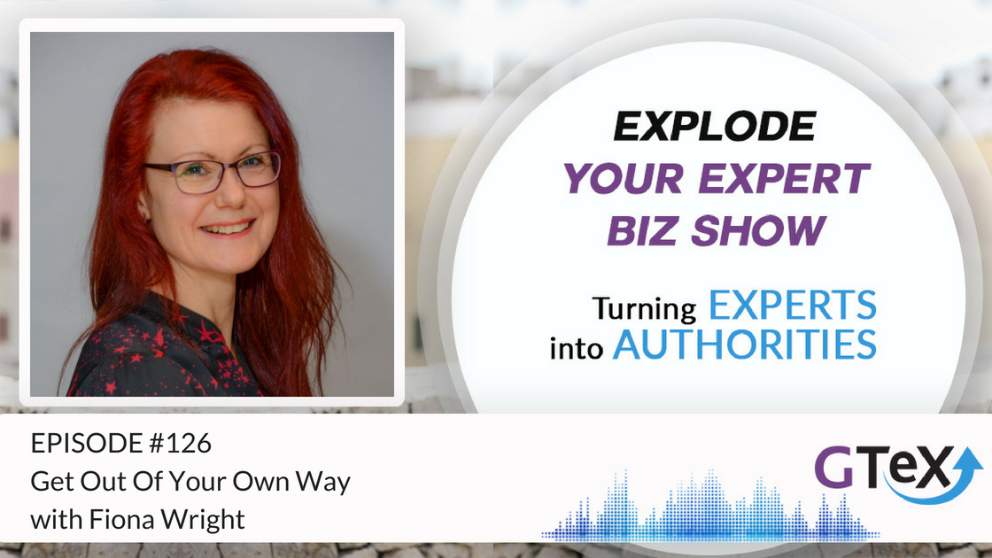 Episode #126 Get Out Of Your Own Way With Fiona Wright