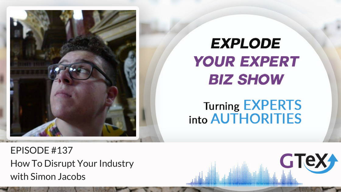 Episode #137 How To Disrupt Your Industry With Simon Jacobs