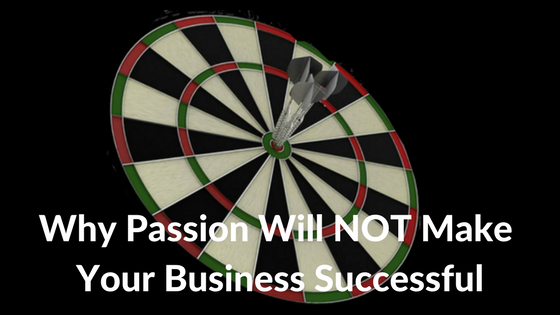 Why-passion-will-NOT-make-your-business-successful-2