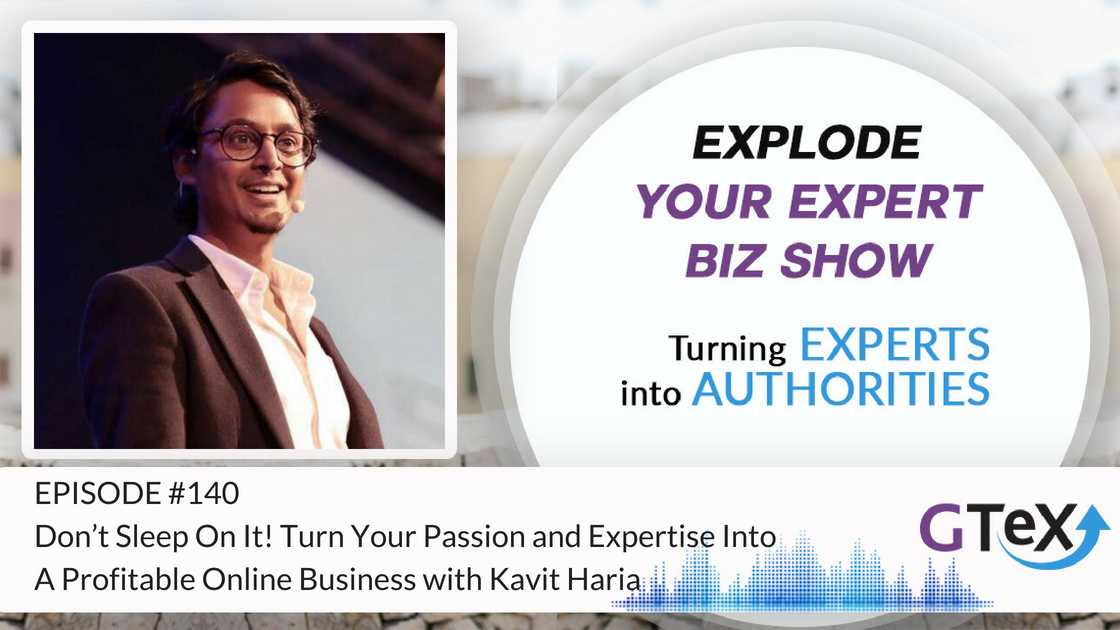 Episode #140 Don't Sleep On It! Turn your passion and expertise into a profitable online business with Kavit Haria