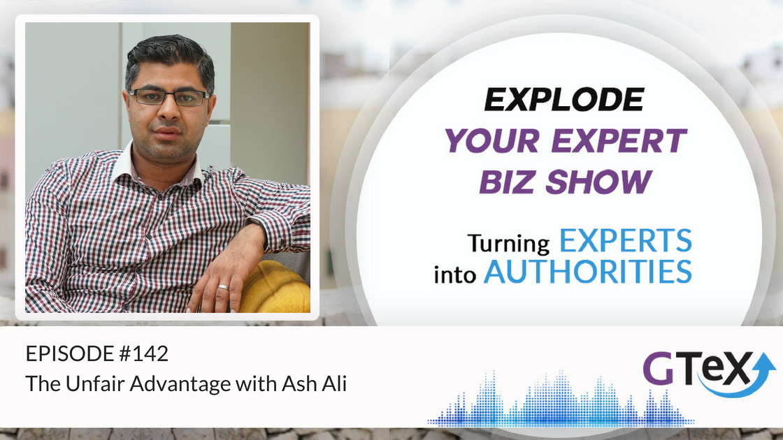 Episode #142 The Unfair Advantage with Ash Ali
