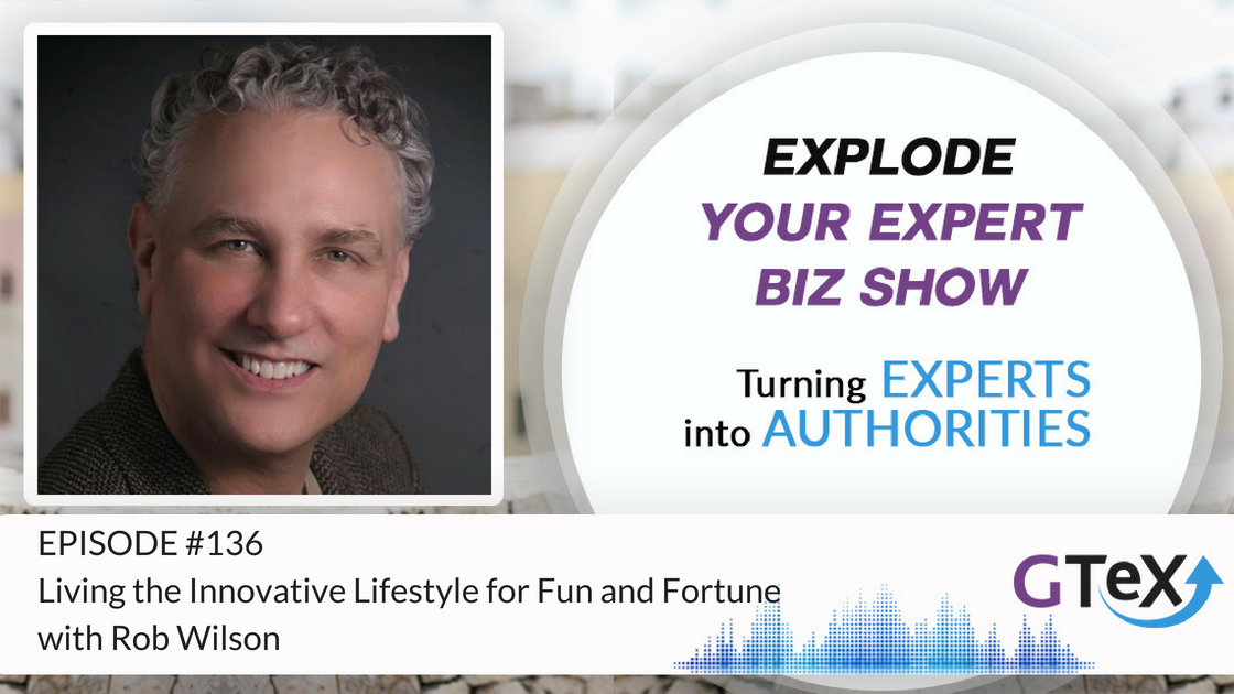 Episode #136 Living the Innovative Lifestyle for Fun and Fortune with Rob Wilson