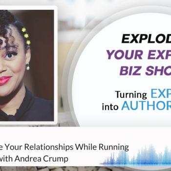 Episode #158 How To Manage Your Relationships While Running Your Business With Andrea Crump
