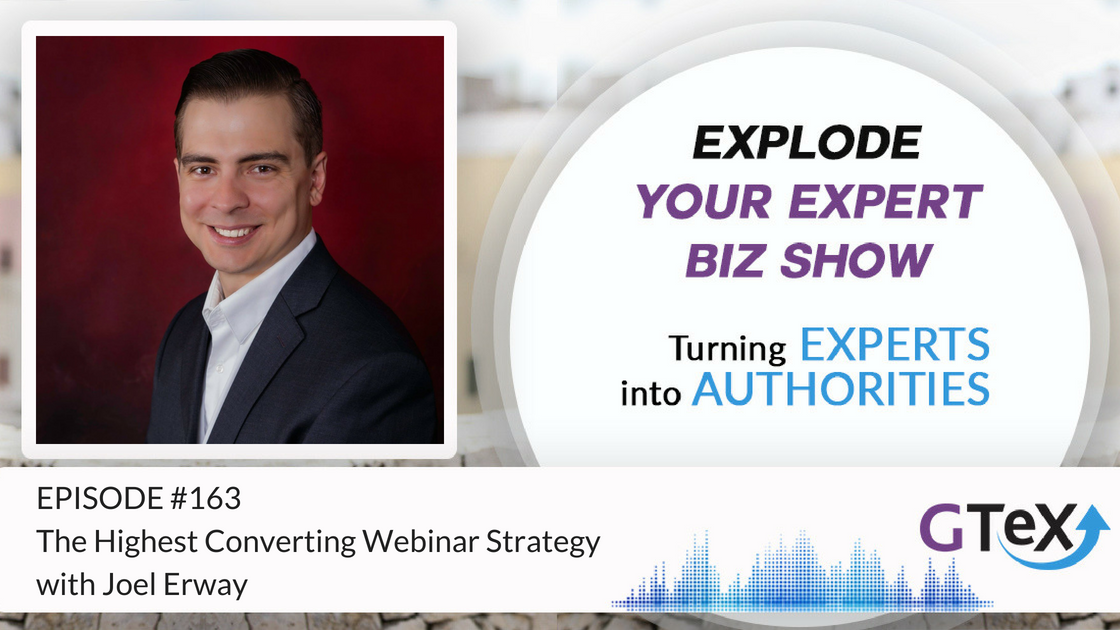 Episode #163 The Highest Converting Webinar Strategy with Joel Erway