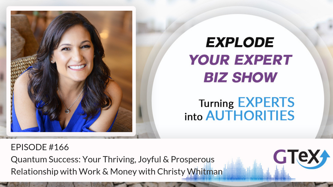 Episode #166 Quantum Success: Your Thriving, Joyful & Prosperous Relationship with Work & Money with Christy Whitman