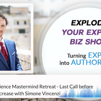 Episode #165 The 100k Experience Mastermind Retreat - Last Call before the first price increase
