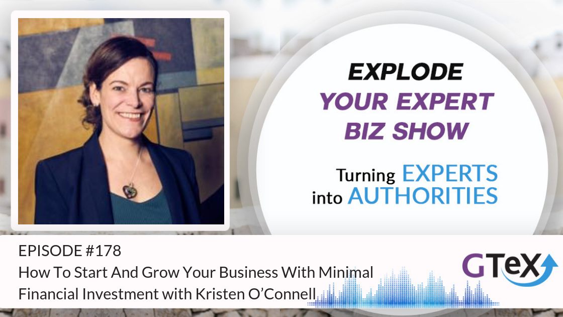 Episode #178 How To Start And Grow Your Business With Minimal Financial Investment Kristen O'Connell