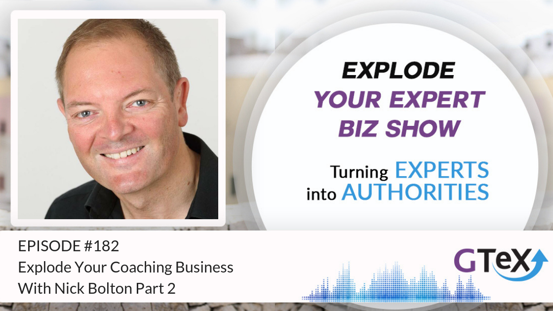 Episode #182 Explode Your Coaching Business With Nick Bolton Part 2