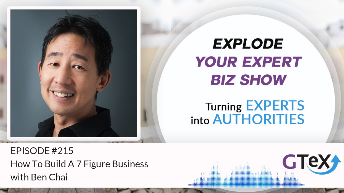 Episode #215 How To Build A 7 Figure Business with Ben Chai