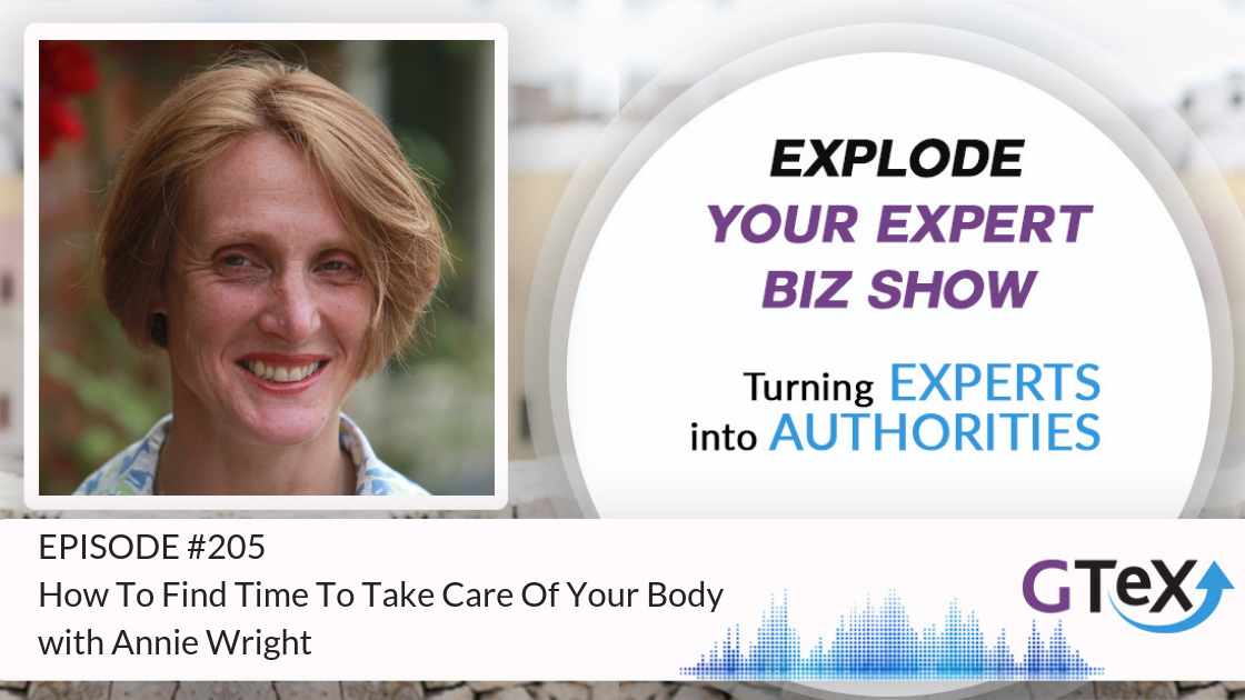 Episode #205 How To Find Time To Take Care Of Your Body with Annie Wright
