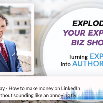 Episode #216 The HYBRID Way - How to make money on LinkedIn the right way without sounding like an annoying fly.