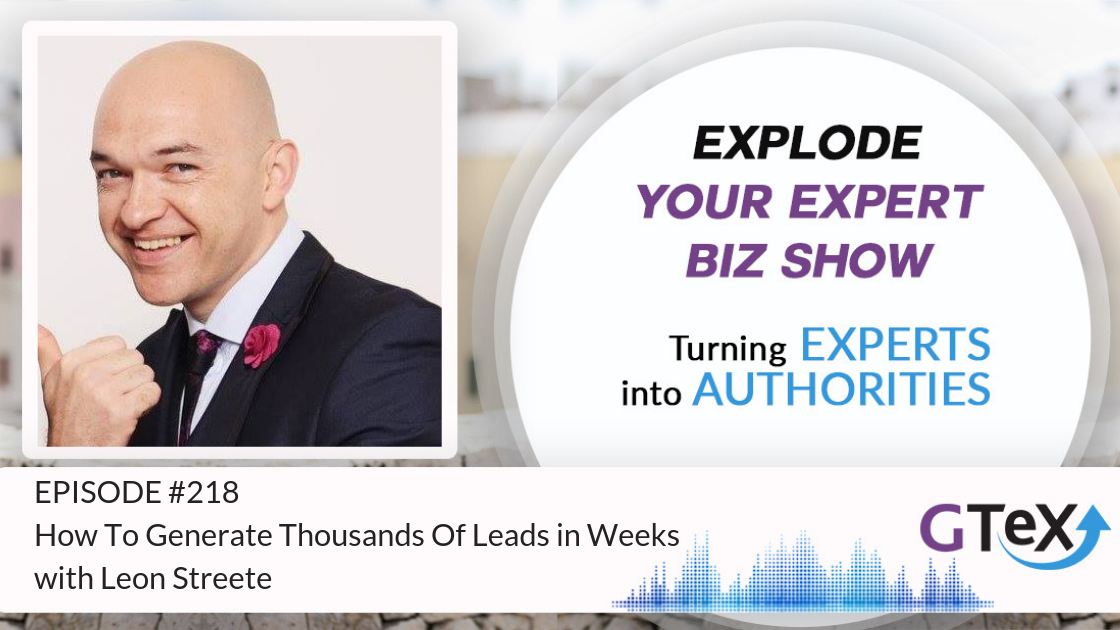 Episode #218 How To Generate Thousands Of Leads in Weeks with Leon Streete