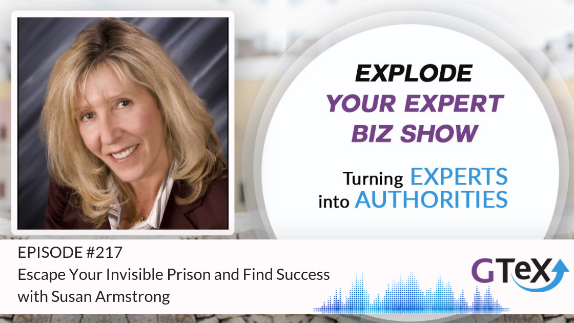 Episode #217 Escape Your Invisible Prison and Find Success with Susan Armstrong