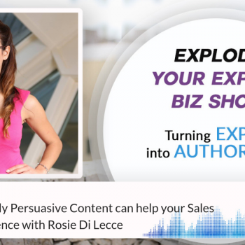 Episode #219 Why Emotionally Persuasive Content can help your Sales with your Audience with Rosie Di Lecce