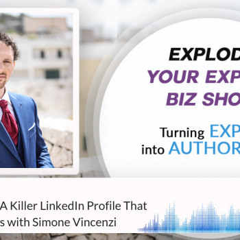 Episode #220 How To Create A Killer LinkedIn Profile That Gets You Clients
