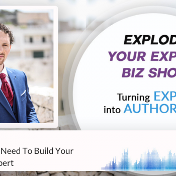 Episode #222 The 4 Keys You Need To Build Your Profile as an Expert