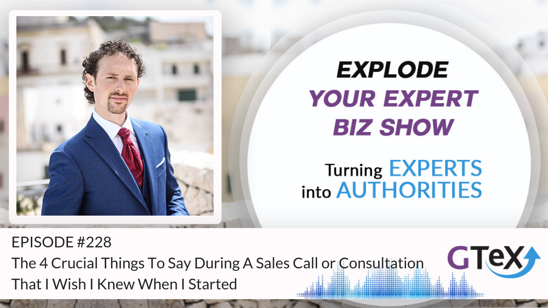 Episode #228 The 4 Crucial Things To Say During A Sales Call or Consultation That I Wish I Knew When I Started