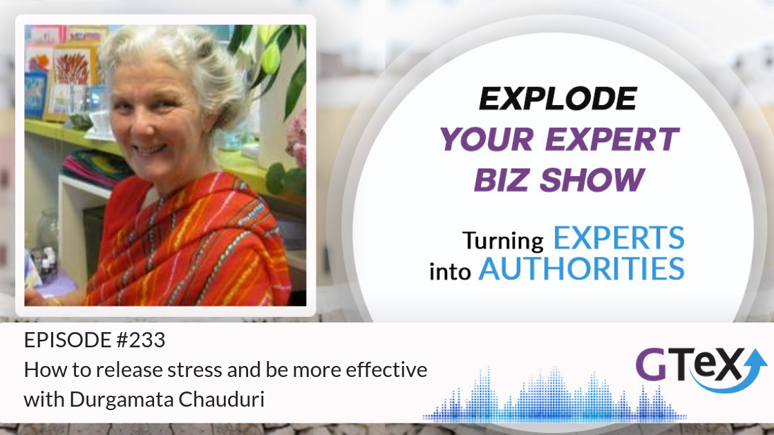 Episode #233 How to release stress and be more effective with Durgamata Chauduri